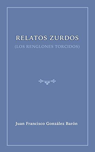 Relatos zurdos: Los renglones torcidos por Juan Francisco González Barón