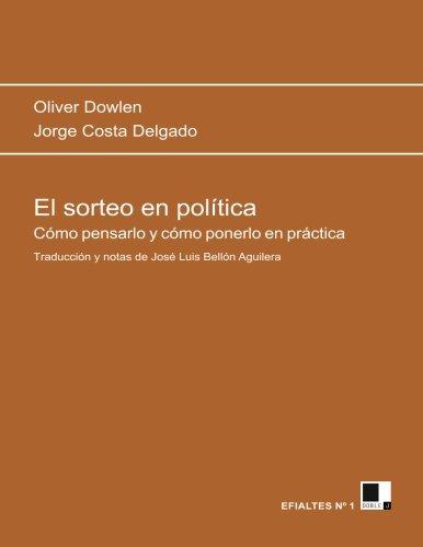 El sorteo en política: cómo pensarlo y cómo ponerlo en práctica: Volume 1 (Efialtes) por Oliver Dowlen