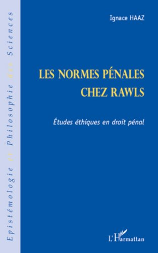 Les normes pénales chez Rawls: Etudes éthiques en droit pénal (Épistémologie et philosophie des sciences) par Ignace Haaz