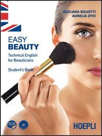 Easy beauty. Technical English for beauticians. Student's book. Per gli Ist. professionali per l'industria e l'artigianato