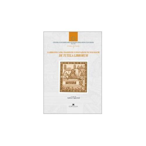 De Tutela Librorum. La Biblioteca Fra Tradizione E Innovazioni Tecnologiche