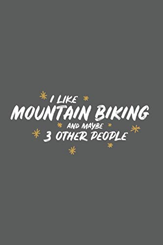 I Like Mountain Biking And Maybe 3 Other People: Small 6x9 Notebook, Journal or Planner, 110 lined Pages, Christmas, Birthday or Anniversary Gift Idea (Cool Cruiser-bikes)