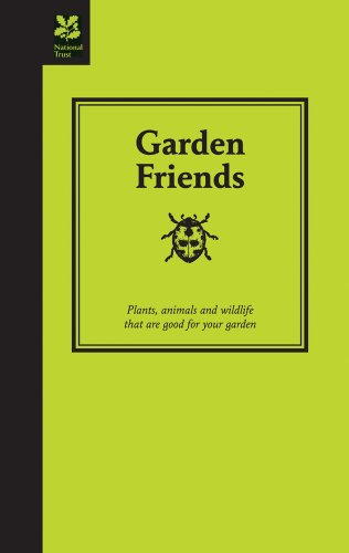 Garden Friends: Plants, Animals and Wildlife That are Good for Your Garden (National Trust Home & Garden)