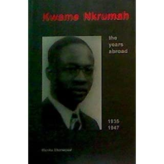 Kwame Nkrumah: The Years Abroad, 1935-47