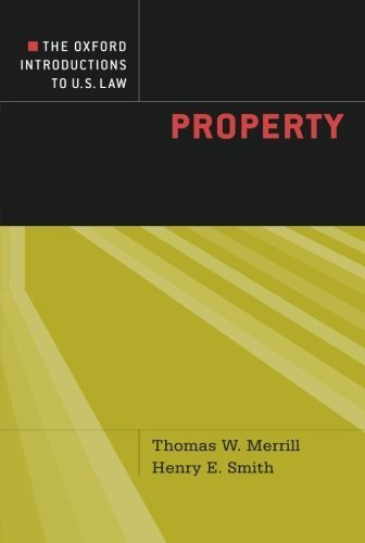 The Oxford Introductions to U.S. Law: Property 1st edition by Merrill, Thomas W., Smith, Henry E. (2010) Paperback