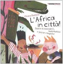 L'Africa in citt! Storie di coccodrilli, matematica e pozioni magiche. Ediz. illustrata
