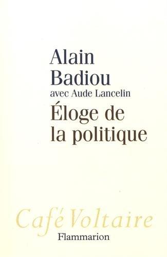 Eloge de la politique (Café Voltaire) por Alain Badiou