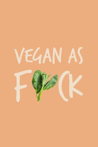 Vegan as Fuck: 120-Page Lined Vegan Design Journal: Volume 12 (Vegan Gifts)