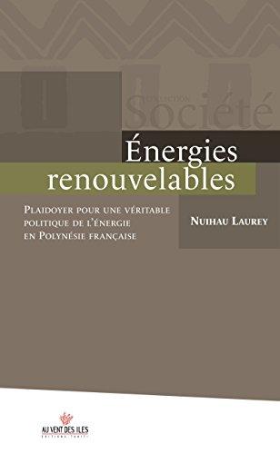 Energies renouvelables: Playdoyer pour une véritable politique de l'énérgie en Polynésie française (Culture océanienne) par Nuihau Laurey