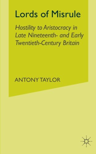 Lords of Misrule: Hostility to Aristocracy in Late Nineteenth and Early Twentieth Century Britain