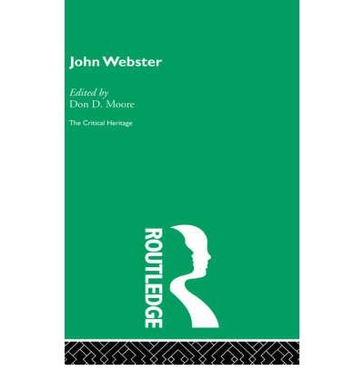 [(John Webster: The Critical Heritage)] [Author: Don D. Moore] published on (November, 1995)