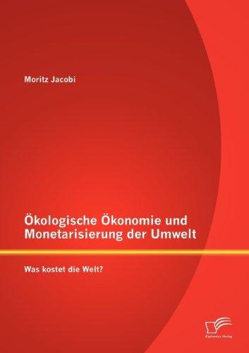 ??kologische ??konomie und Monetarisierung der Umwelt. Was kostet die Welt? by Moritz Jacobi (2012-09-21)