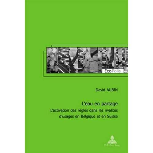 L'eau En Partage: L'activation Des Regles Dans Les Rivalites D'usages En Belgique Et En Suisse
