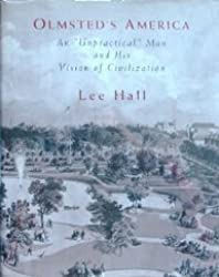 Olmsted's America: An Unpractical Man and His Vision of Civilization by Lee Hall (1995-06-02)