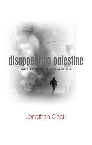 Disappearing Palestine: Israel's Experiments in Human Despair by Jonathan Cook (2008-08-01)