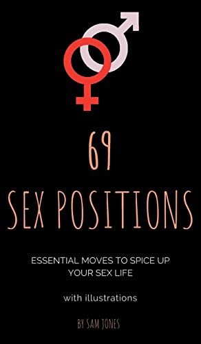 69 Sex Positions. Essential Moves to Spice Up Your Sex Life (with illustrations). -