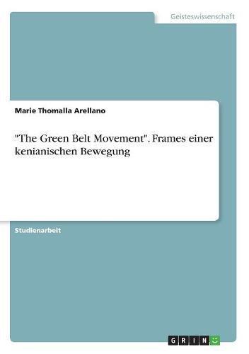 Preisvergleich Produktbild The Green Belt Movement. Frames einer kenianischen Bewegung