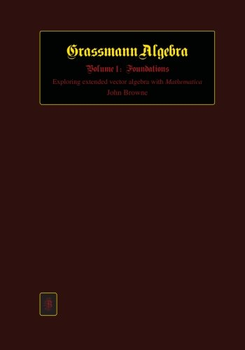 Grassmann Algebra Volume 1: Foundations: Exploring extended vector algebra with Mathematica