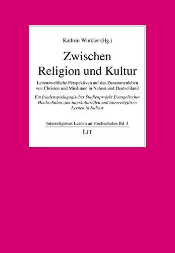 Zwischen Religion und Kultur: Lebensweltliche Perspektiven auf das Zusammenleben von Christen und Muslimen in Nahost und Deutschland. Ein ... zum ... und interreligiösen Lernen in Nahost