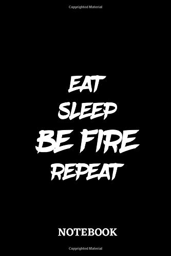 Eat Sleep Be Fire Repeat Notebook: 6x9 inches - 110 lined pages • Perfect Office Job Utility • Gift, Present Idea • Be Awesome Notebook (Song 4k Tv)