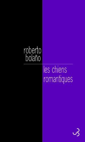 Les chiens romantiques : Poèmes 1980-1998 par Roberto Bolaño