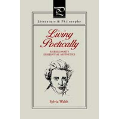 By Sylvia Walsh ; Sylvia Walsh (Perkins) ( Author ) [ Living Poetically: Kierkegaard's Existential Aesthetics Literature and Philosophy By Jun-2005 Paperback