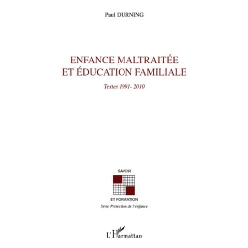 Enfance maltraitée et éducation familiale: Textes 1991-2010 (Savoir et formation)