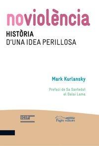 Noviolència. Història d'una idea perillosa (Noviolència i Lluita per la pau) por Mark Kurlansky