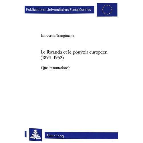 Le Rwanda Et Le Pouvoir Europeen (1894-1952): Quelles Mutations?
