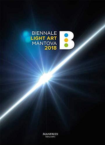 Biennale Light Art Mantova 2018. Ediz. illustrata