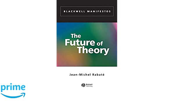 The Future of Theory (Wiley-Blackwell Manifestos)