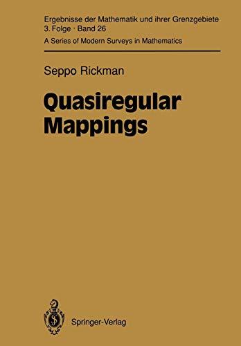 Quasiregular Mappings (Ergebnisse der Mathematik und ihrer Grenzgebiete. 3. Folge A Series of Modern Surveys in Mathematics) (Ergebnisse der ... Modern Surveys in Mathematics (26), Band 26)