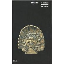 Etruschi. Le antiche metropoli del Lazio. Catalogo della mostra (Roma, 21 ottobre 2008-6 gennaio 2009)
