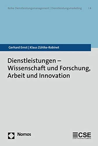 Dienstleistungen - Wissenschaft und Forschung, Arbeit und Innovation (Reihe Dienstleistungsmanagement U Dienstleistungsmarketing, Band 4) -
