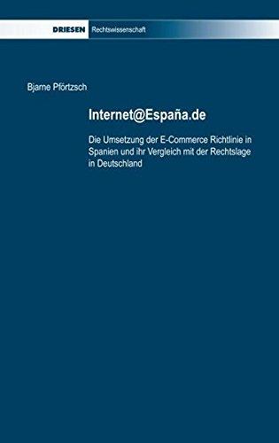 Internet@Espana.de: Die Umsetzung der E-Commerce Richtlinie in Spanien und ihr Vergleich mit der Rechtslage in Deutschland (Driesen Rechtswissenschaft)