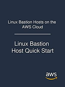 Linux Bastion Hosts on the AWS Cloud: Linux Bastion Host Quick Start (English Edition) di [Amazon Web Services]