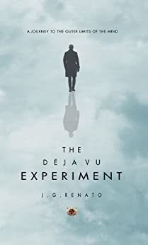 The Deja Vu Experiment: A Journey to the Outer Limits of the Mind by [Renato, J. G.]