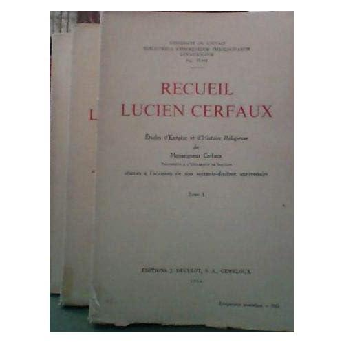 Recueil Lucien Cerfaux : études d'exégèse et d'histoire religieuse de Monseigneur Cerfaux,... réunies à l'occasion de son soixante-dixième anniversaire...