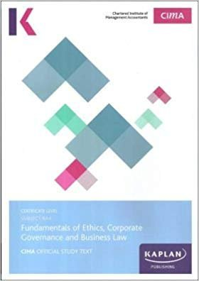 BA4 FUNDAMENTALS OF ETHICS, CORPORATE GOVERNANCE AND BUSINESS LAW - STUDY TEXT por Kaplan Publishing