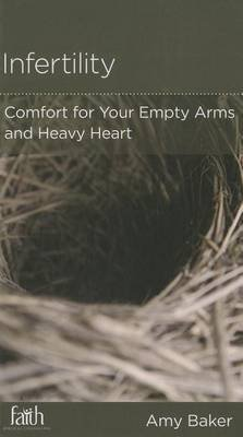 [(Infertility : Comfort for Your Empty Arms and Heavy Heart)] [By (author) Amy Baker ] published on (September, 2013)