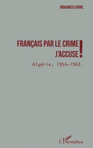 Français par le Crime J'Accuse Algérie 1954 1962