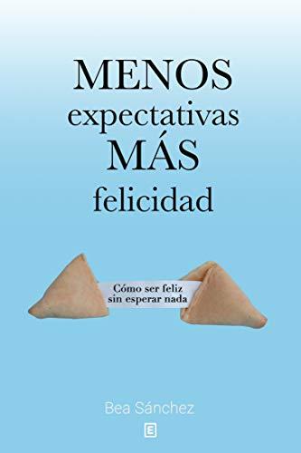 Menos expectativas, más felicidad: Cómo ser feliz sin esperar nada