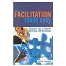 Facilitation Made Easy: Practical Tips to Improve Meetings and Workshops (3 Edition)