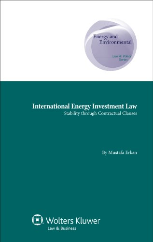 International Energy Investment Law: Stability through Contractual Clauses (Energy and Environmental Law & Policy: Supranational and Comparative Aspects)