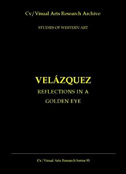 Velazquez: Reflections in a Golden Eye (Cv/Visual Arts Research Book 93) by [James, Nicholas]