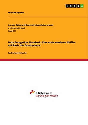Data Encryption Standard - Eine erste moderne Chiffre auf Basis des Dualsystems (Aus der Reihe: e-fellows.net stipendiaten-wissen)