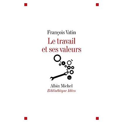 Le Travail et ses valeurs (Bibliothèque Albin Michel Michel des idées)
