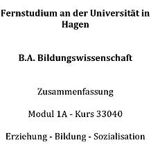 B.A. Bildungswissenschaft Zusammenfassung Modul 1A Kurs 33040 Erziehung Bildung Sozialisation