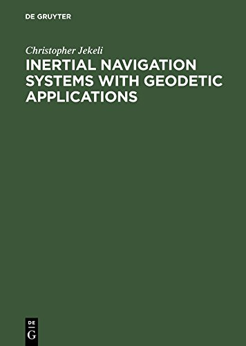 Inertial Navigation Systems with Geodetic Applications (English Edition)