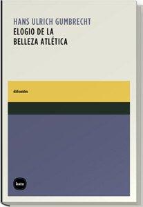Elogio De La Belleza Atletica (difusión) por Hans Ulrich Gumbrecht
